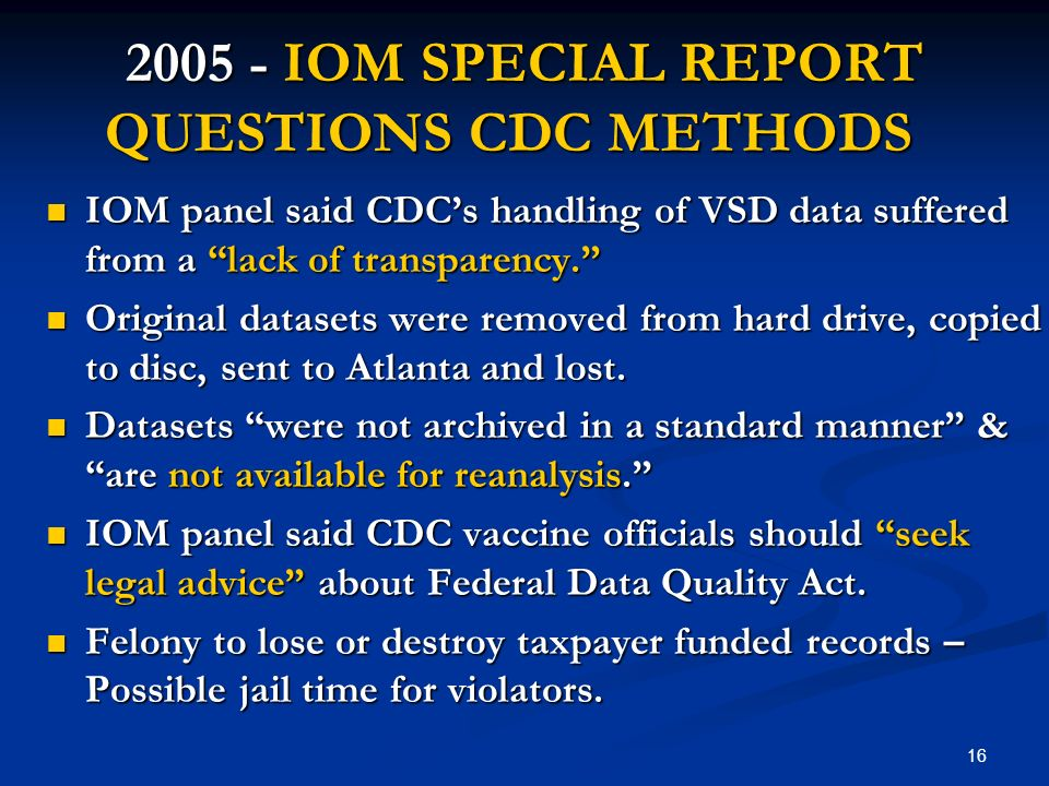 16 2005 - IOM SPECIAL REPORT QUESTIONS CDC METHODS IOM panel said CDCs handling of VSD data suffered from a lack of transparency. IOM panel said CDCs