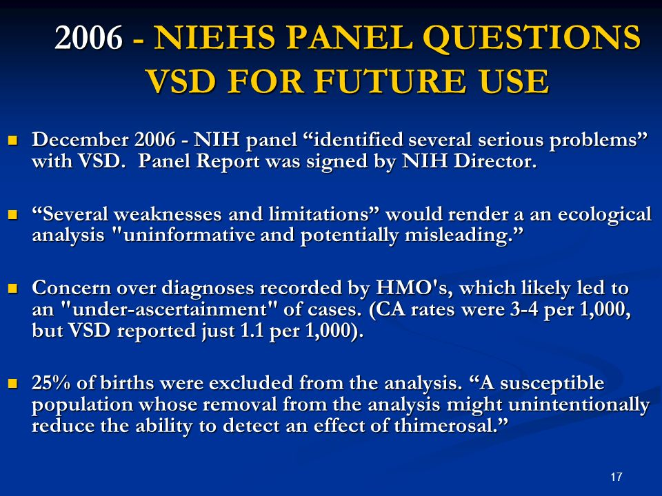 17 2006 - NIEHS PANEL QUESTIONS VSD FOR FUTURE USE December 2006 - NIH panel identified several serious problems with VSD. Panel Report was signed by