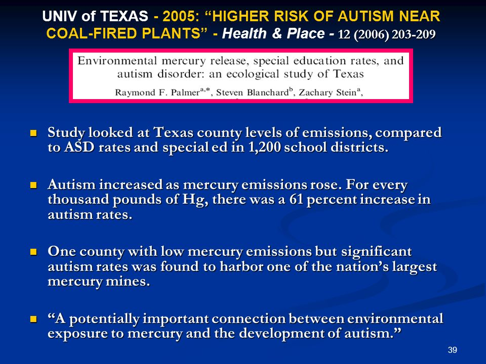 39 Study looked at Texas county levels of emissions, compared to ASD rates and special ed in 1,200 school districts. Study looked at Texas county leve