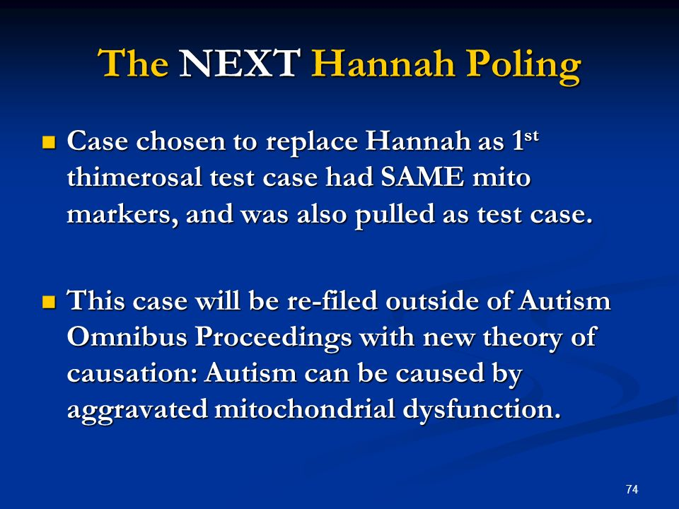 74 The NEXT Hannah Poling Case chosen to replace Hannah as 1 st thimerosal test case had SAME mito markers, and was also pulled as test case. Case cho