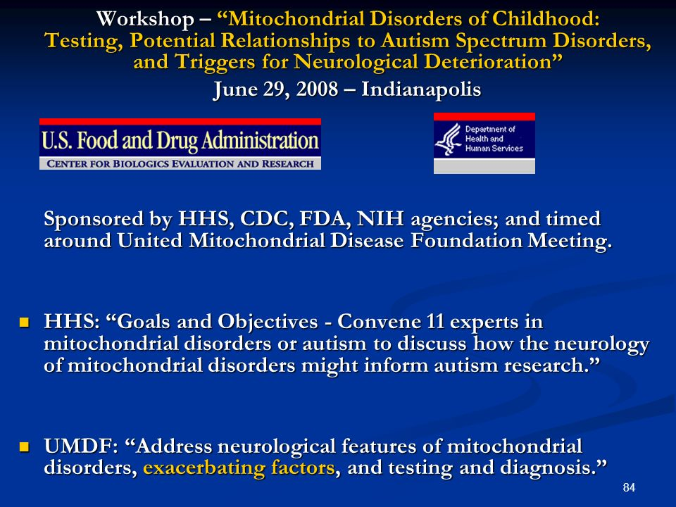 84 Workshop – Mitochondrial Disorders of Childhood: Testing, Potential Relationships to Autism Spectrum Disorders, and Triggers for Neurological Deter