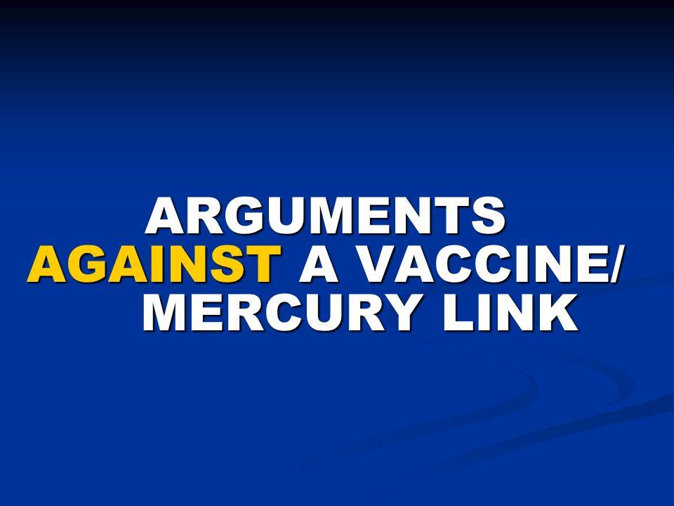 ARGUMENTS AGAINST A VACCINE/ MERCURY LINK