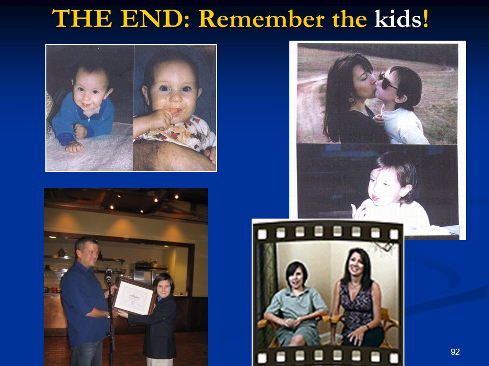 92 THE END: Remember the kids!