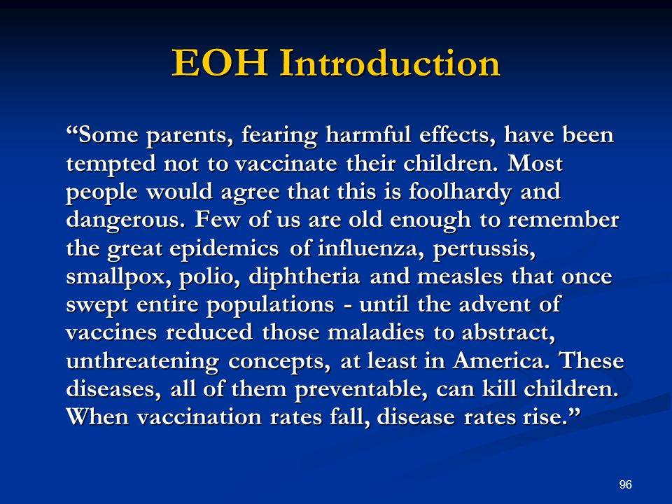 96 EOH Introduction Some parents, fearing harmful effects, have been tempted not to vaccinate their children. Most people would agree that this is foo