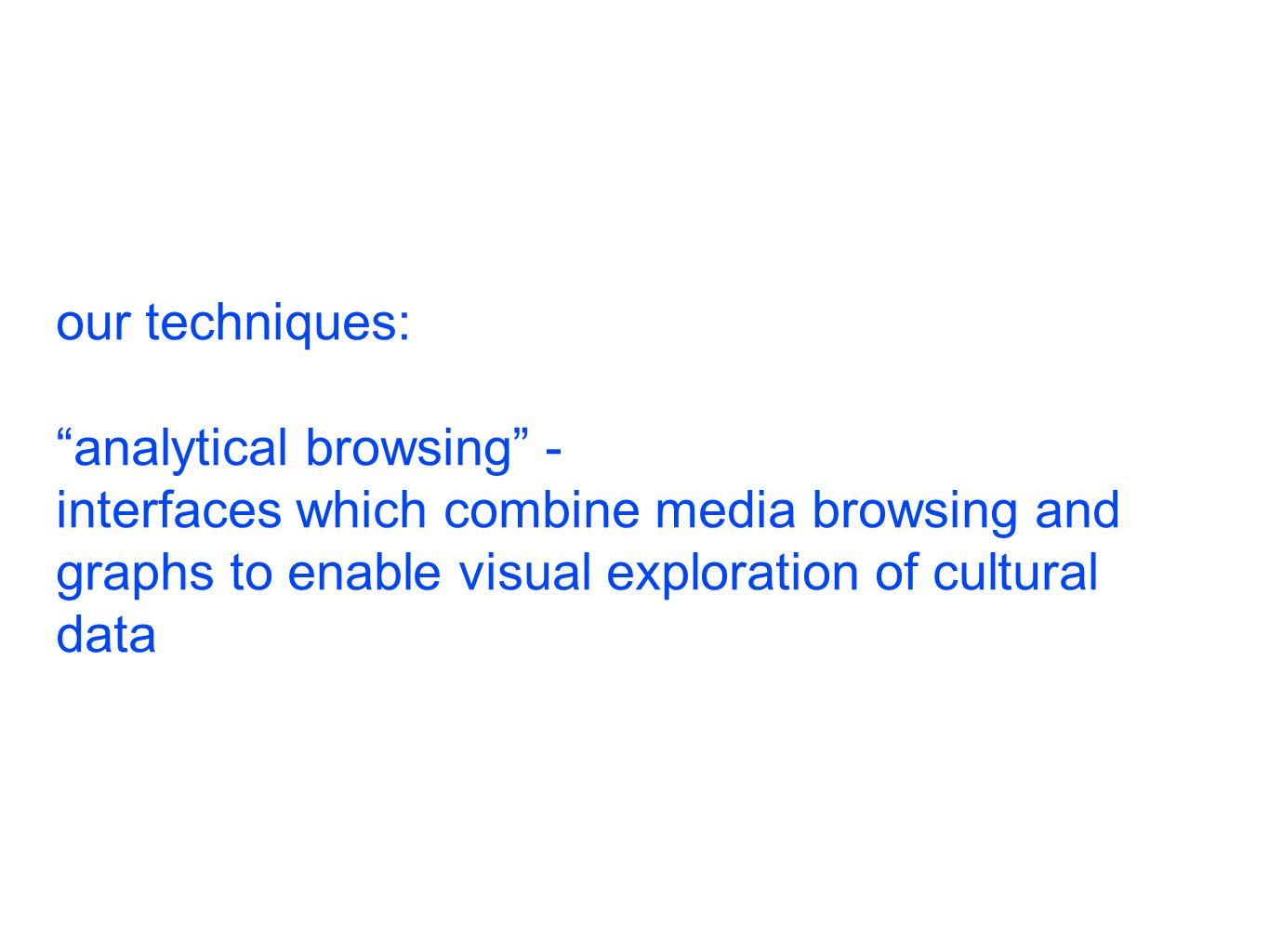 our techniques: analytical browsing - interfaces which combine media browsing and graphs to enable visual exploration of cultural data