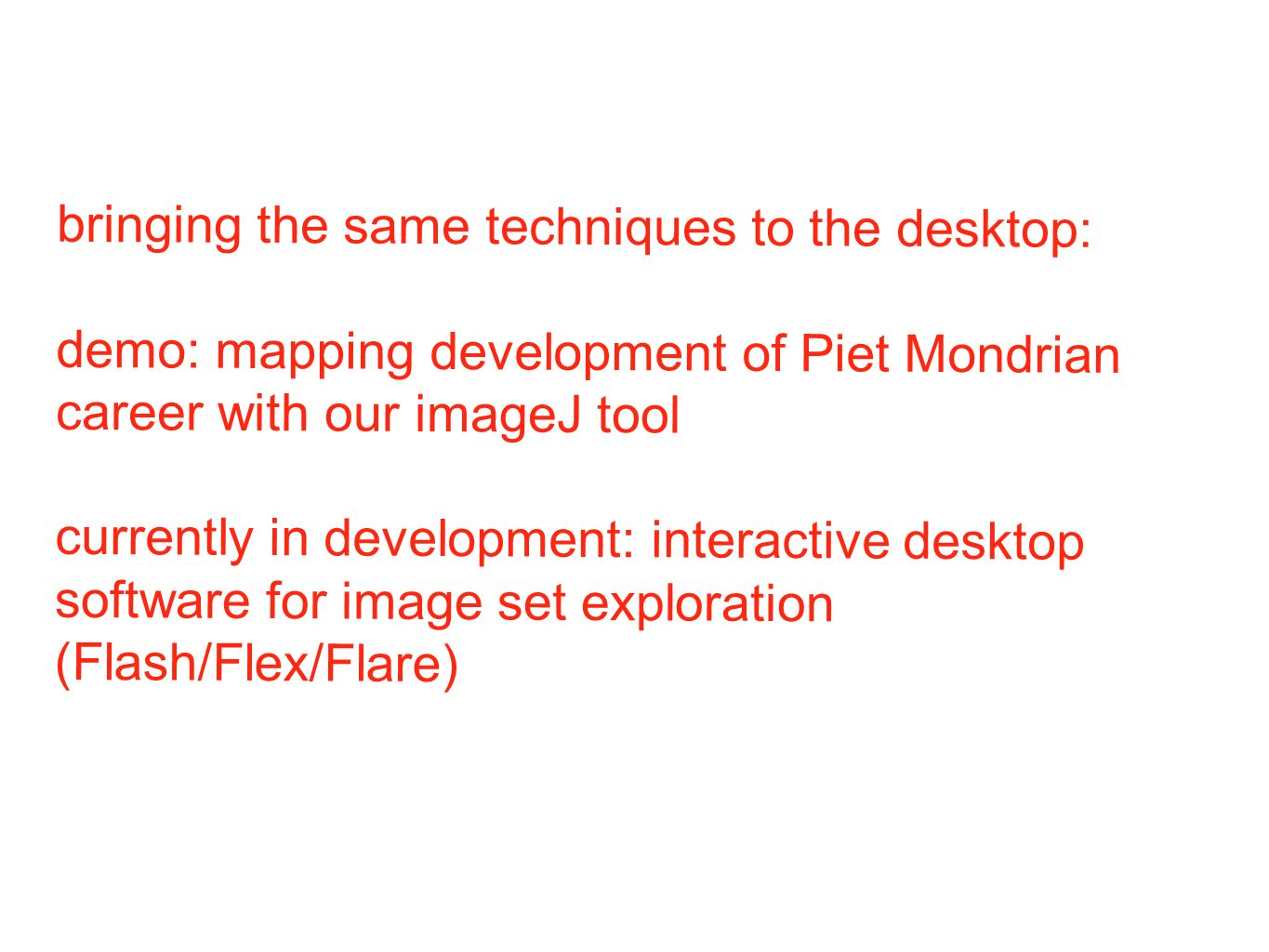 bringing the same techniques to the desktop: demo: mapping development of Piet Mondrian career with our imageJ tool currently in development: interact