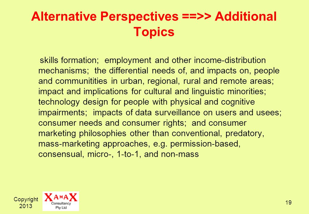 Copyright 2013 19 Alternative Perspectives ==>> Additional Topics skills formation; employment and other income-distribution mechanisms; the different
