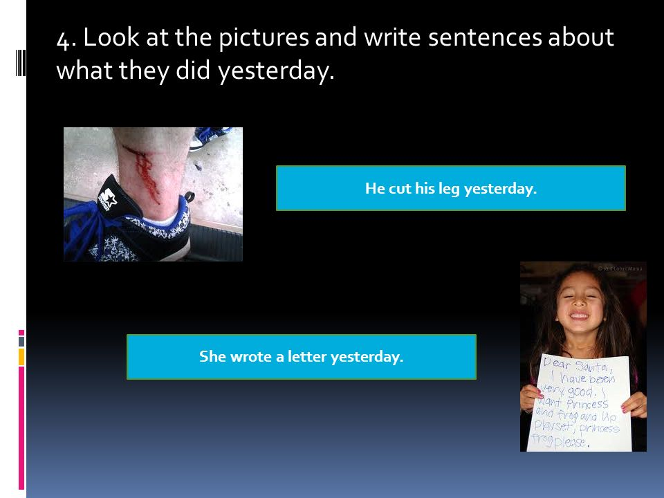 4. Look at the pictures and write sentences about what they did yesterday.