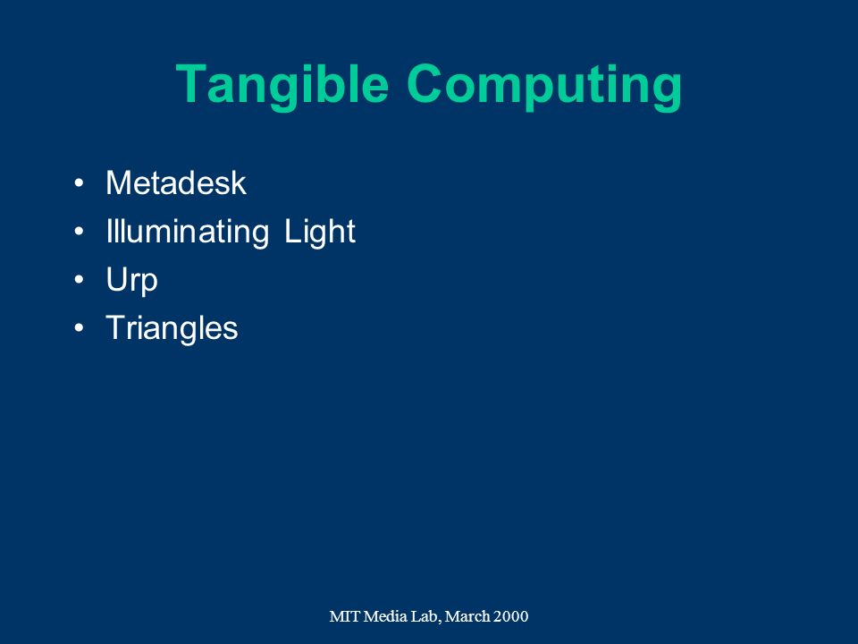 MIT Media Lab, March 2000 Tangible Computing Metadesk Illuminating Light Urp Triangles