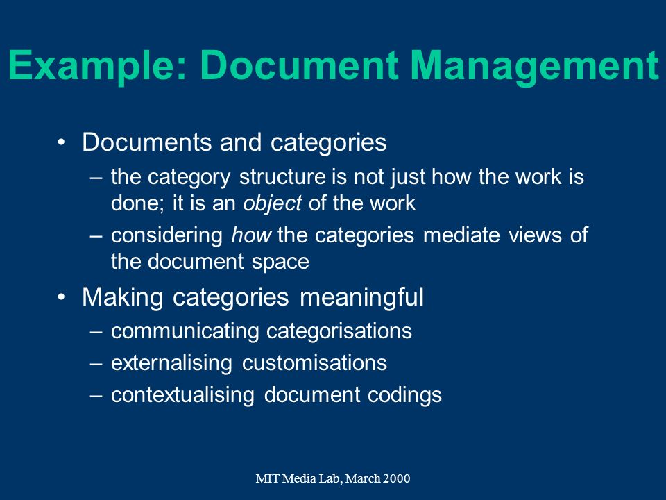 MIT Media Lab, March 2000 Documents and categories –the category structure is not just how the work is done; it is an object of the work –considering