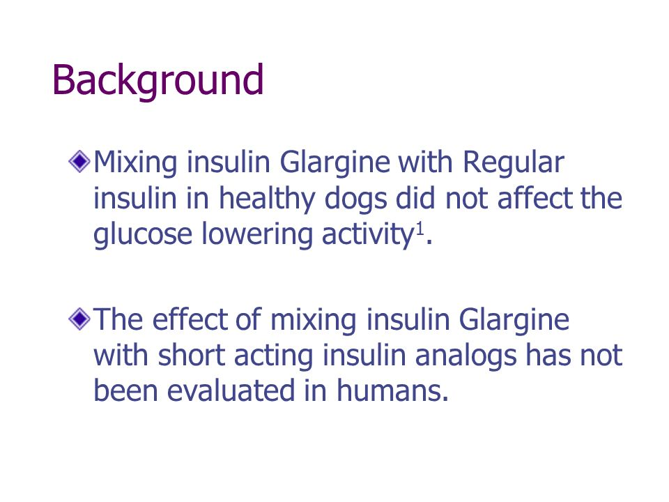 Background Mixing insulin Glargine with Regular insulin in healthy dogs did not affect the glucose lowering activity 1. The effect of mixing insulin G