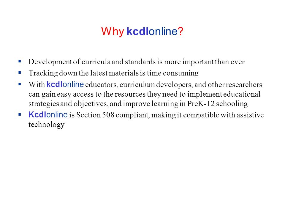 Why kcdlonline? Development of curricula and standards is more important than ever Tracking down the latest materials is time consuming With kcdlonlin