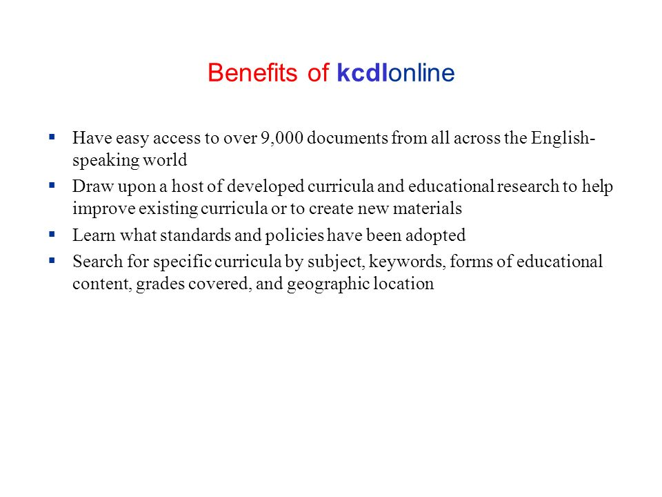 Benefits of kcdlonline Have easy access to over 9,000 documents from all across the English- speaking world Draw upon a host of developed curricula an