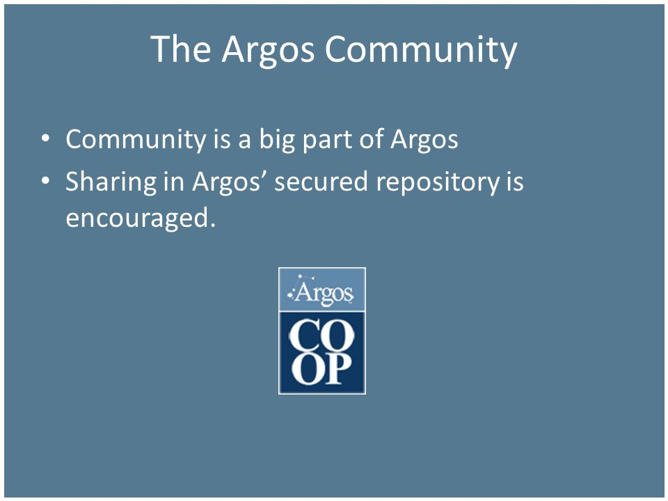 Community is a big part of Argos Sharing in Argos secured repository is encouraged.