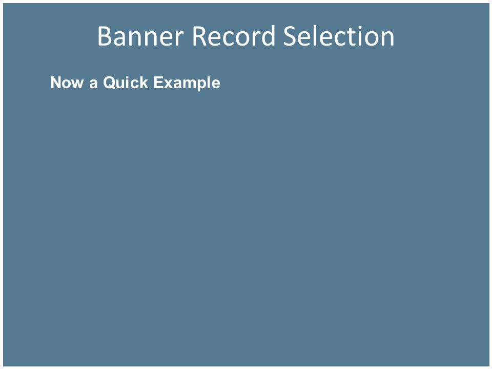 Banner Record Selection Now a Quick Example
