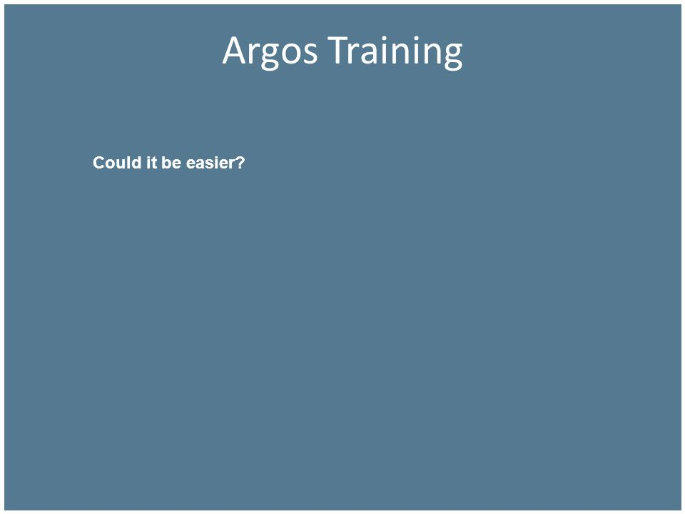 Argos Training Could it be easier?