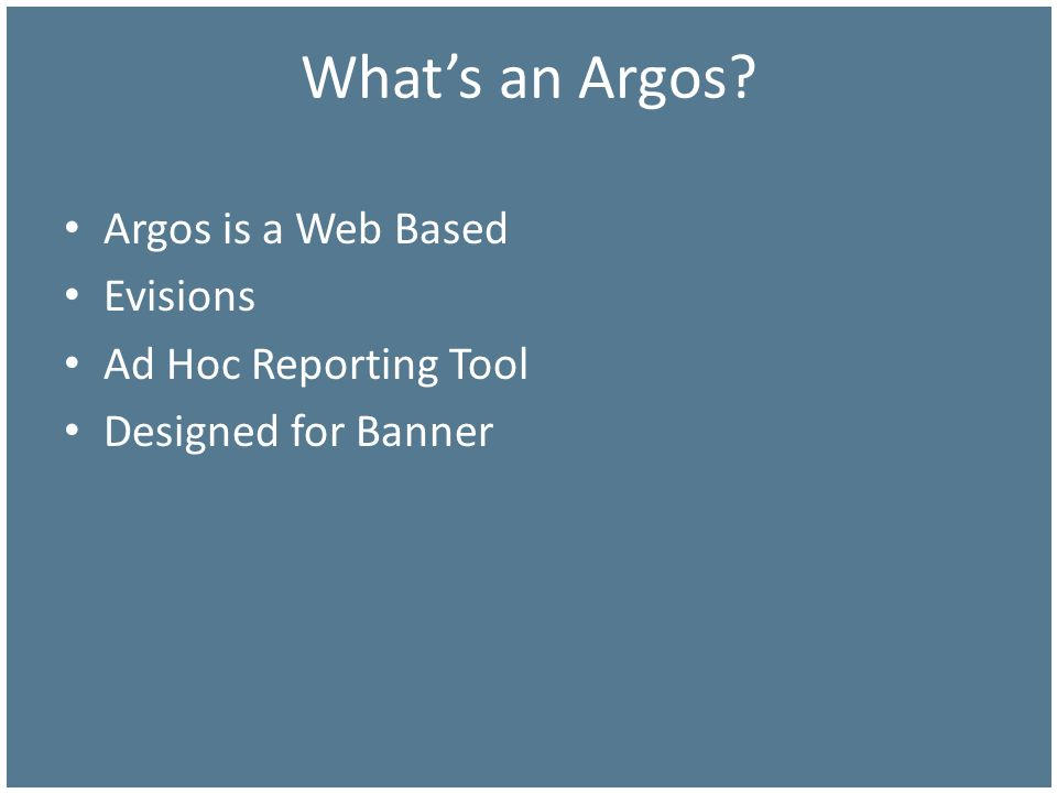 Argos is a Web Based Evisions Ad Hoc Reporting Tool Designed for Banner