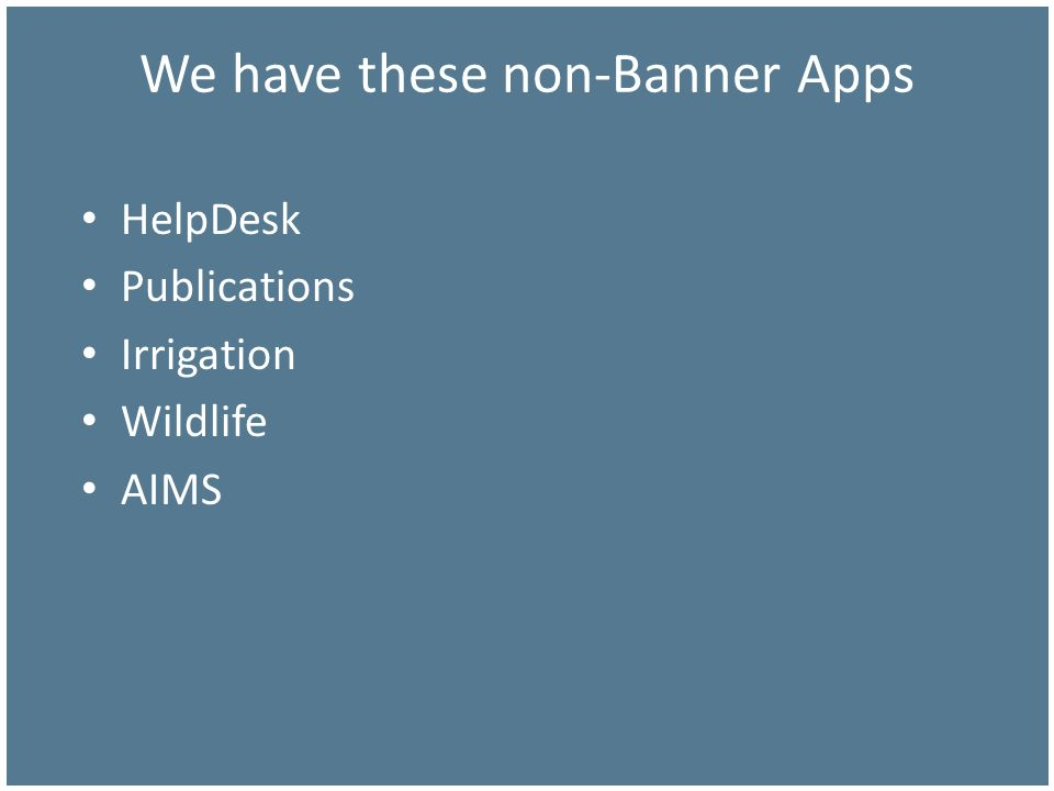 We have these non-Banner Apps HelpDesk Publications Irrigation Wildlife AIMS