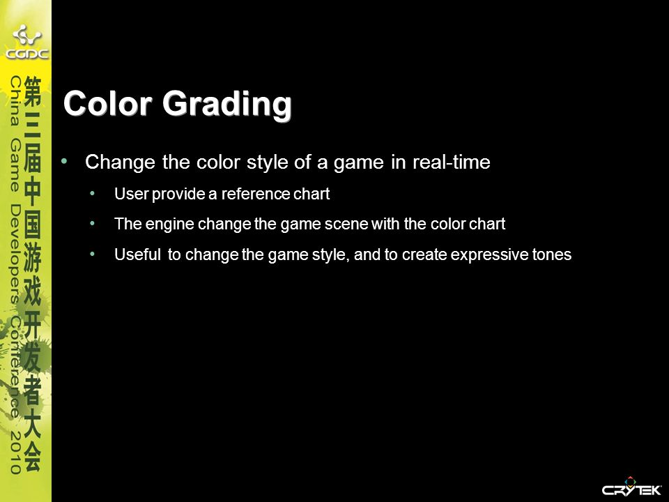 Color Grading Change the color style of a game in real-time User provide a reference chart The engine change the game scene with the color chart Usefu