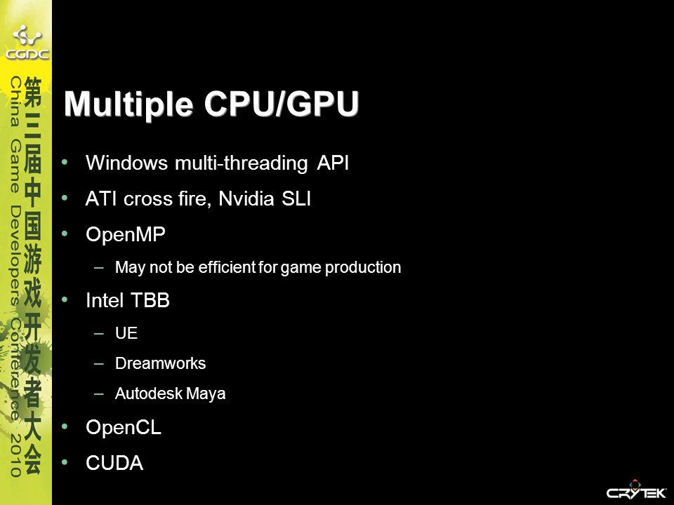 Multiple CPU/GPU Windows multi-threading API ATI cross fire, Nvidia SLI OpenMP – May not be efficient for game production Intel TBB – UE – Dreamworks
