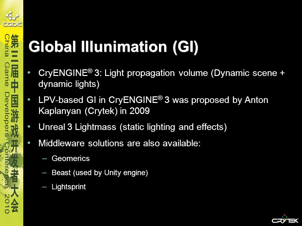 Global Illunimation (GI) CryENGINE ® 3: Light propagation volume (Dynamic scene + dynamic lights) LPV-based GI in CryENGINE ® 3 was proposed by Anton
