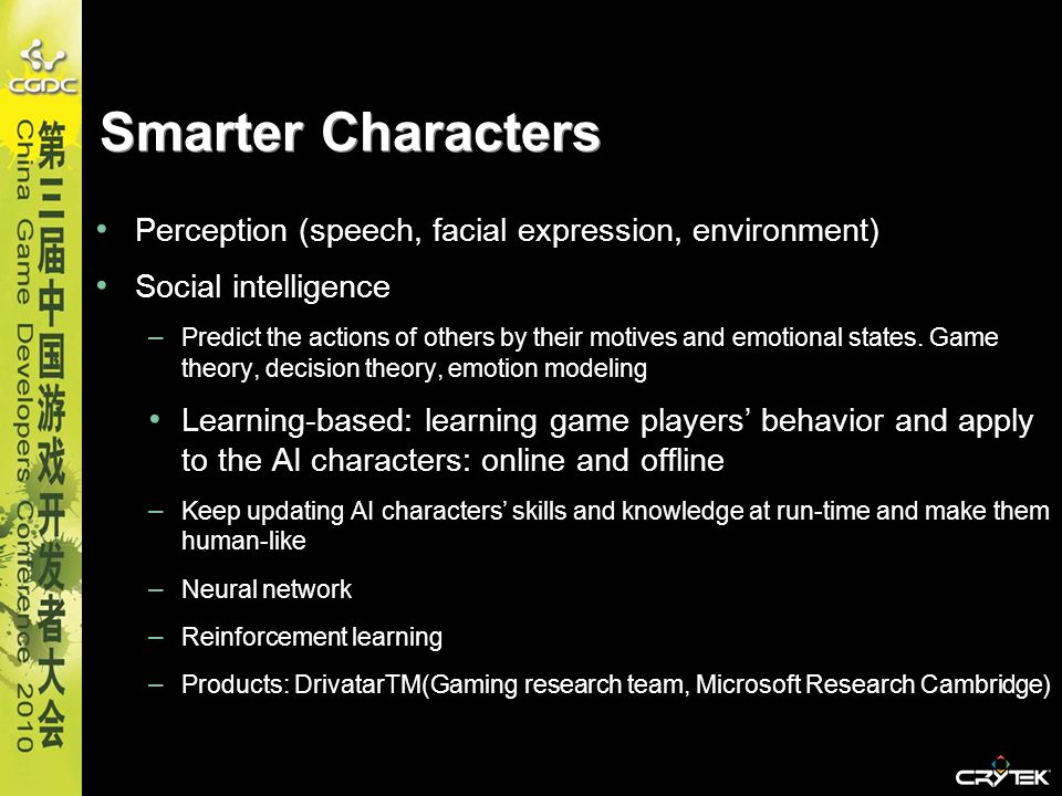 Smarter Characters Perception (speech, facial expression, environment) Social intelligence – Predict the actions of others by their motives and emotio
