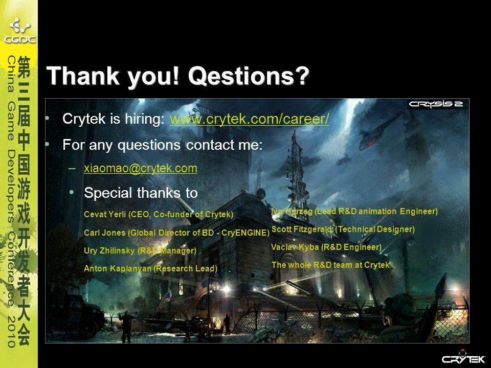 Thank you! Qestions? Crytek is hiring: www.crytek.com/career/www.crytek.com/career/ For any questions contact me: – xiaomao@crytek.com xiaomao@crytek.