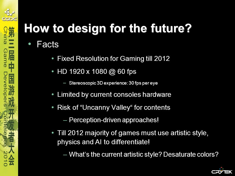 Facts Fixed Resolution for Gaming till 2012 HD 1920 x 1080 @ 60 fps – Stereoscopic 3D experience: 30 fps per eye Limited by current consoles hardware