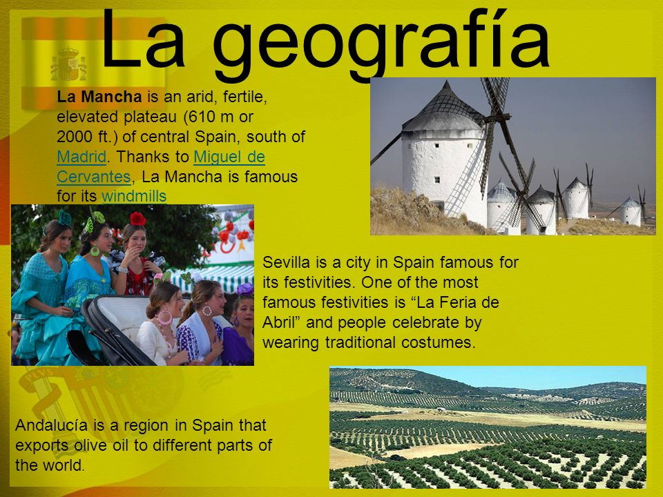 La geografía Andalucía is a region in Spain that exports olive oil to different parts of the world. La Mancha is an arid, fertile, elevated plateau (6