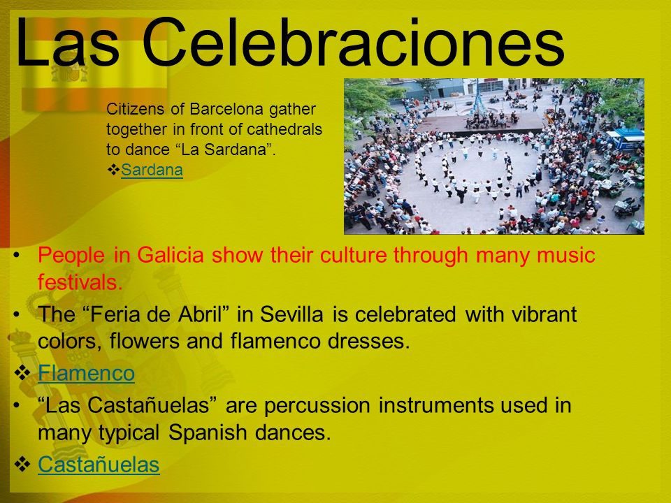 Las Celebraciones People in Galicia show their culture through many music festivals. The Feria de Abril in Sevilla is celebrated with vibrant colors,