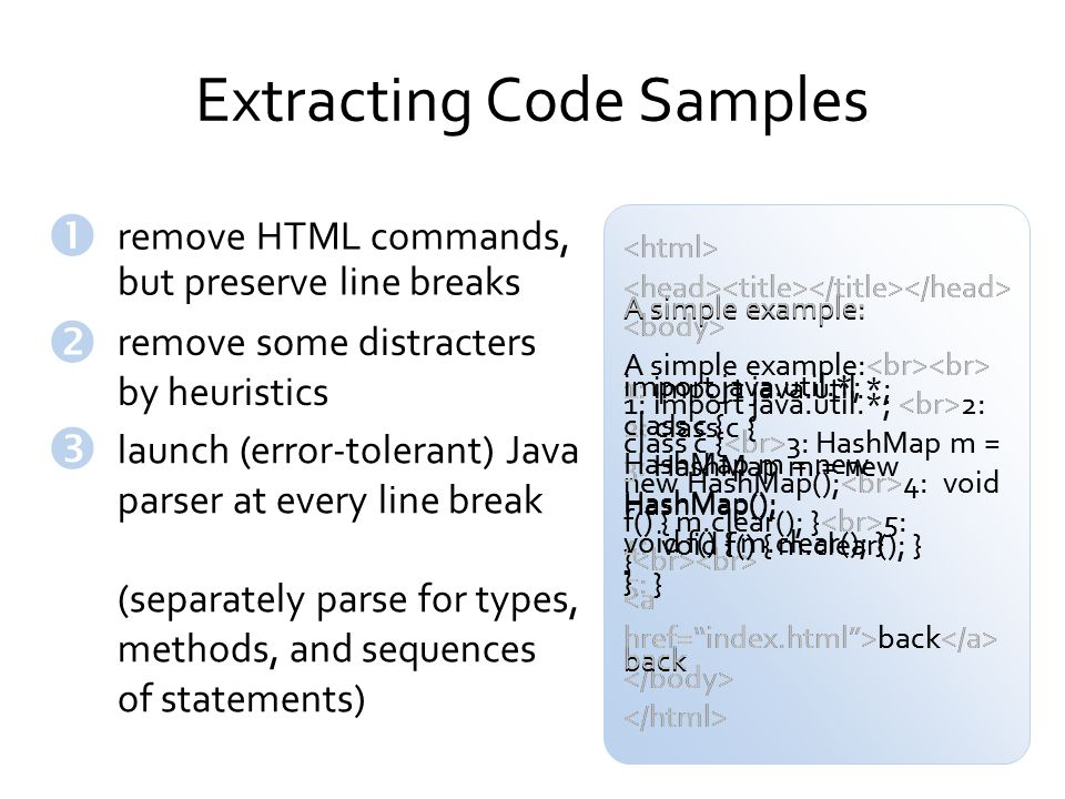 Extracting Code Samples remove HTML commands, but preserve line breaks remove some distracters by heuristics launch (error-tolerant) Java parser at ev