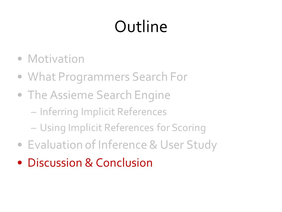 Outline Motivation What Programmers Search For The Assieme Search Engine –Inferring Implicit References –Using Implicit References for Scoring Evaluat