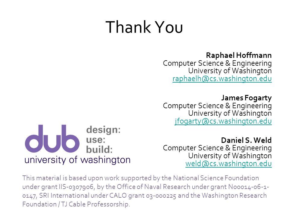 Thank You Raphael Hoffmann Computer Science & Engineering University of Washington raphaelh@cs.washington.edu raphaelh@cs.washington.edu James Fogarty