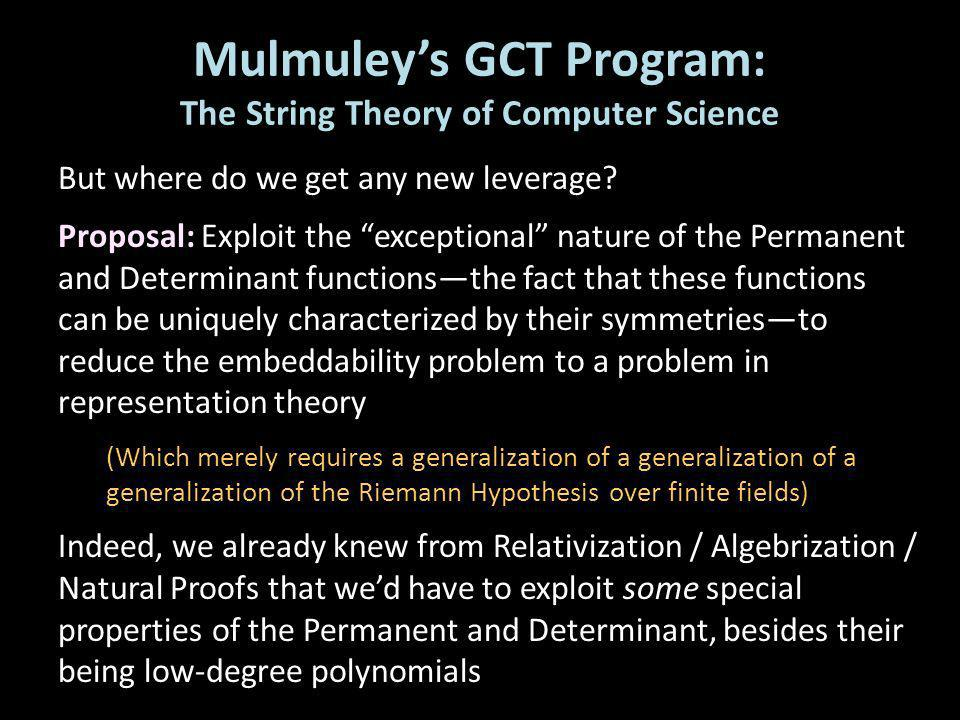Mulmuleys GCT Program: The String Theory of Computer Science But where do we get any new leverage? Proposal: Exploit the exceptional nature of the Per