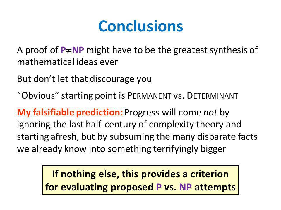 Conclusions A proof of P NP might have to be the greatest synthesis of mathematical ideas ever But dont let that discourage you Obvious starting point
