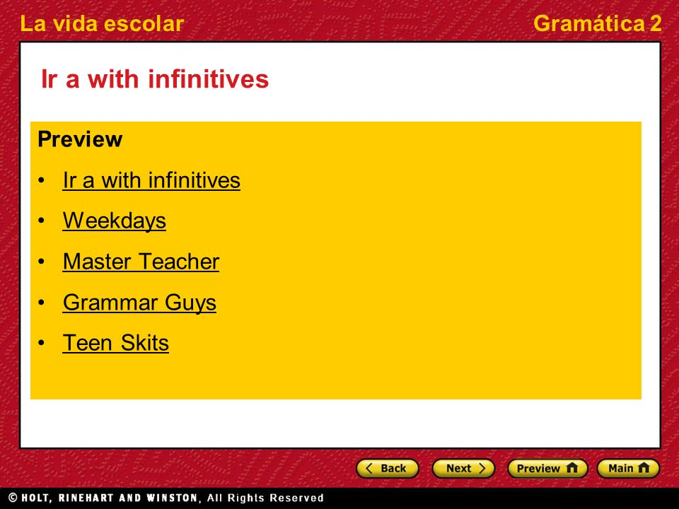 La vida escolarGramática 2 Ir a with infinitives Preview Ir a with infinitives Weekdays Master Teacher Grammar Guys Teen Skits
