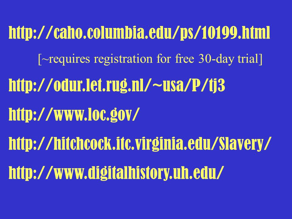 http://caho.columbia.edu/ps/10199.html [~requires registration for free 30-day trial] http://odur.let.rug.nl/~usa/P/tj3 http://www.loc.gov/ http://hit