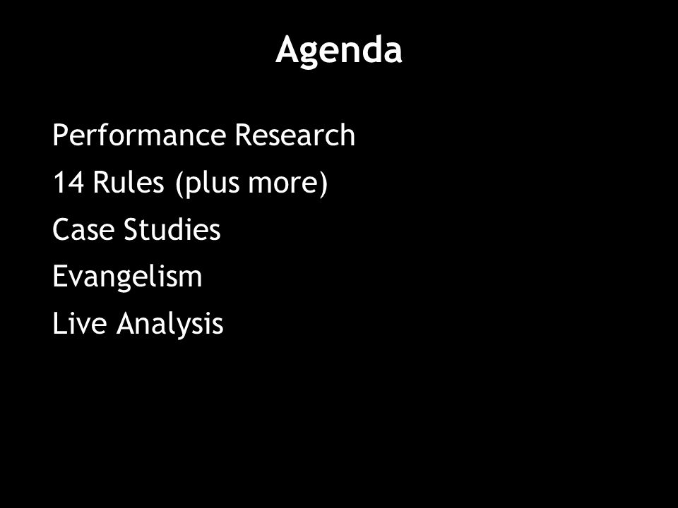 Agenda Performance Research 14 Rules (plus more) Case Studies Evangelism Live Analysis