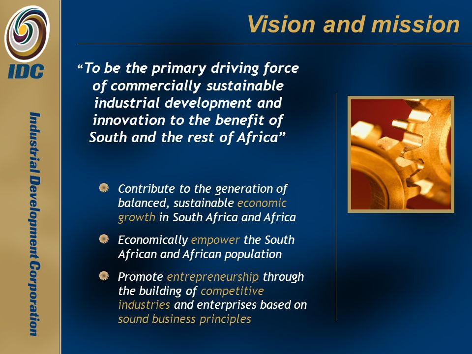 To be the primary driving force of commercially sustainable industrial development and innovation to the benefit of South and the rest of Africa Contr