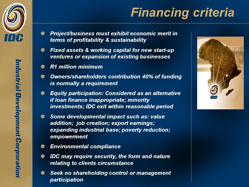 Financing criteria Project/business must exhibit economic merit in terms of profitability & sustainability Fixed assets & working capital for new star