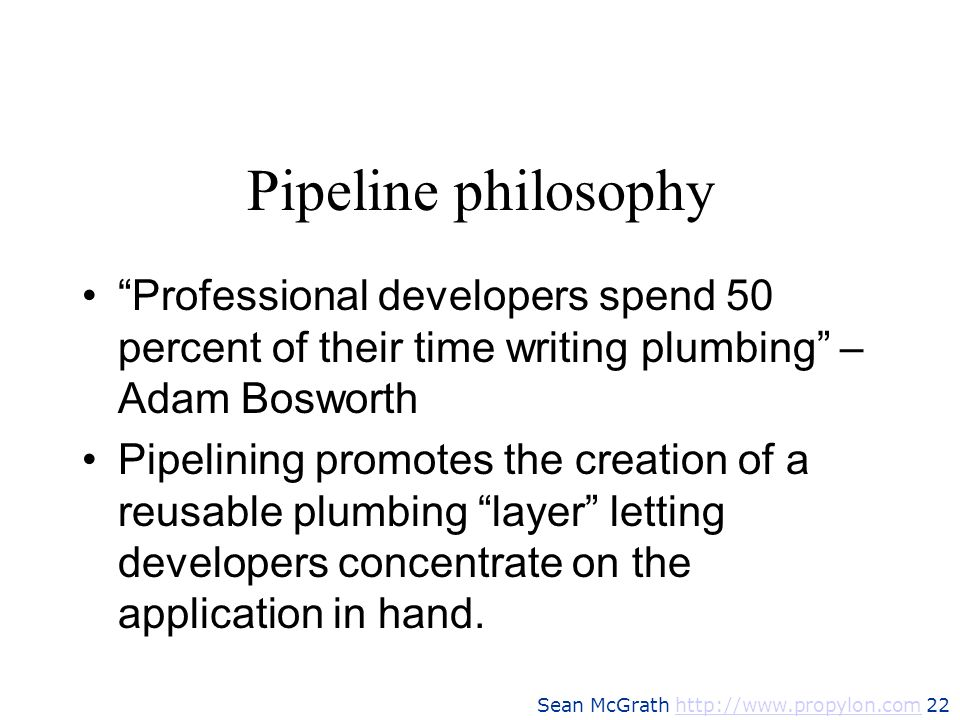 Sean McGrath http://www.propylon.com 22http://www.propylon.com Pipeline philosophy Professional developers spend 50 percent of their time writing plum