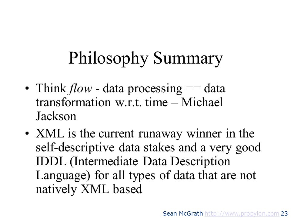 Sean McGrath http://www.propylon.com 23http://www.propylon.com Philosophy Summary Think flow - data processing == data transformation w.r.t. time – Mi