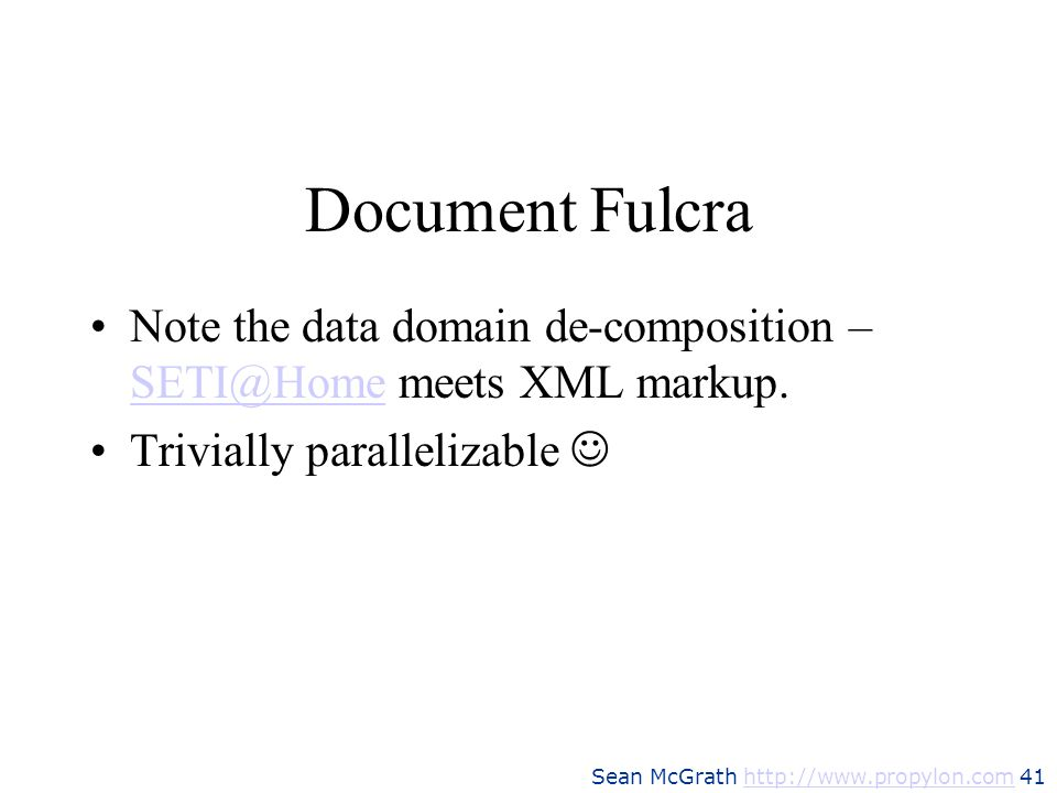 Sean McGrath http://www.propylon.com 41http://www.propylon.com Document Fulcra Note the data domain de-composition – SETI@Home meets XML markup. SETI@