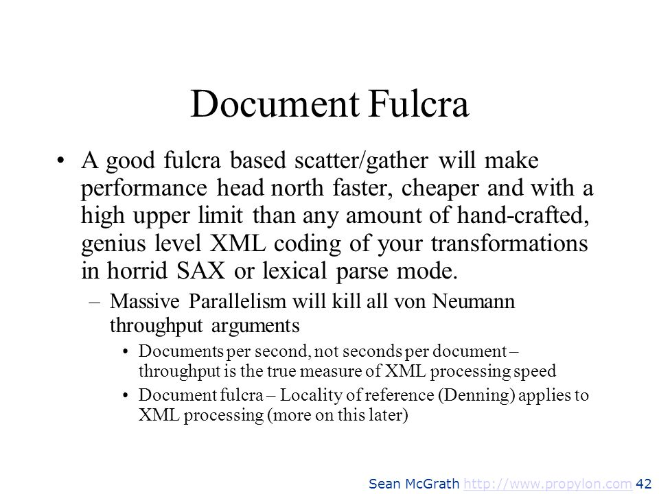 Sean McGrath http://www.propylon.com 42http://www.propylon.com Document Fulcra A good fulcra based scatter/gather will make performance head north fas