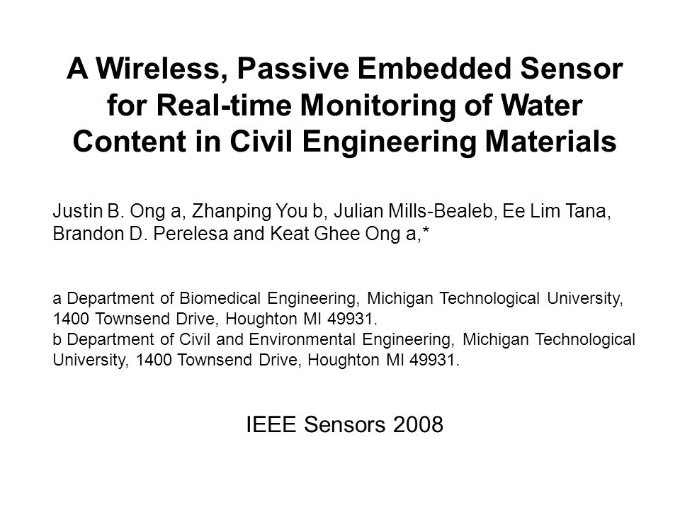A Wireless, Passive Embedded Sensor for Real-time Monitoring of Water Content in Civil Engineering Materials Justin B. Ong a, Zhanping You b, Julian M