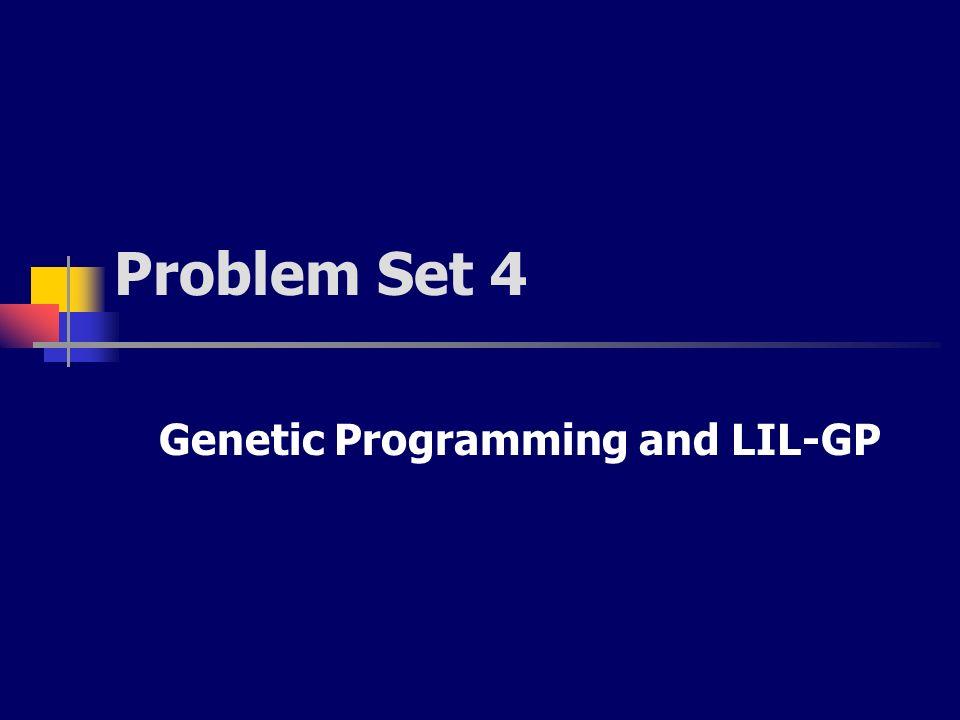 Problem Set 4 Genetic Programming and LIL-GP