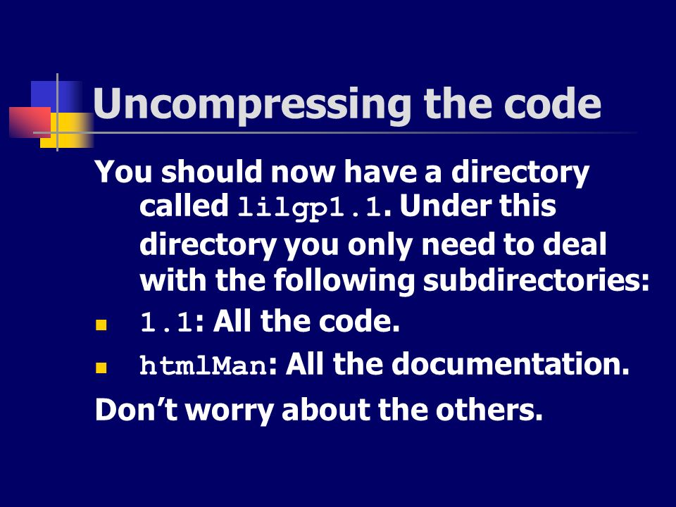 Uncompressing the code You should now have a directory called lilgp1.1. Under this directory you only need to deal with the following subdirectories: