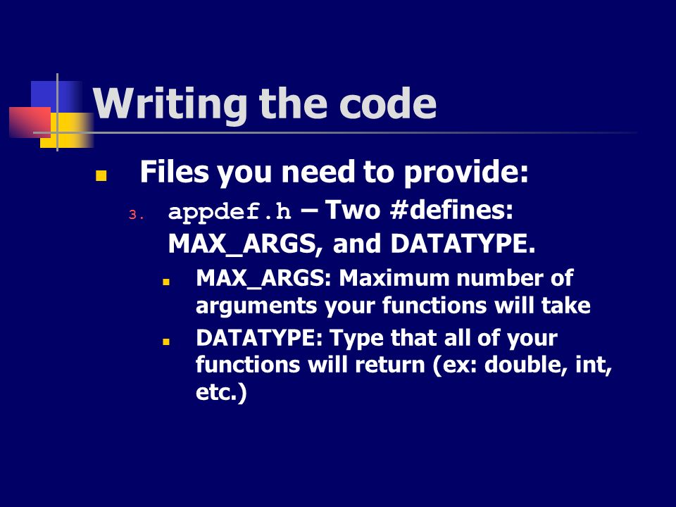 Writing the code Files you need to provide: 3. appdef.h – Two #defines: MAX_ARGS, and DATATYPE. MAX_ARGS: Maximum number of arguments your functions w