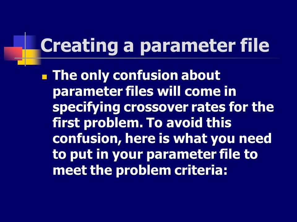 Creating a parameter file The only confusion about parameter files will come in specifying crossover rates for the first problem. To avoid this confus