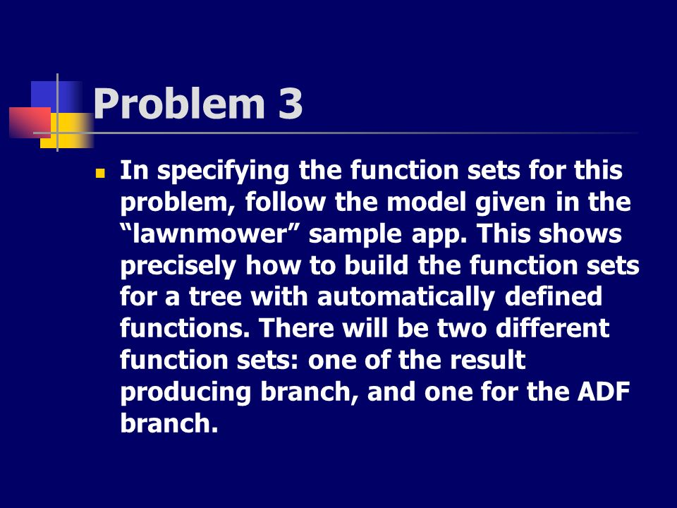Problem 3 In specifying the function sets for this problem, follow the model given in the lawnmower sample app. This shows precisely how to build the